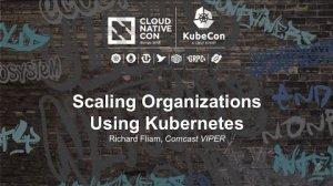Embedded thumbnail for Scaling Organizations Using Kubernetes [I] - Richard Fliam, Comcast VIPER