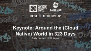 Embedded thumbnail for Keynote: Around the (Cloud Native) World in 323 Days - Andy Randall, CEO, Tigera