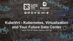 Embedded thumbnail for KubeVirt - Kubernetes, Virtualization and Your Future Data Center [I] - Itamar Heim & Fabian Deutsch