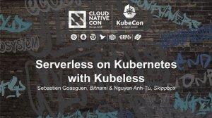 Embedded thumbnail for Serverless on Kubernetes with Kubeless [A] - Sebastien Goasguen, Bitnami & Nguyen Anh-Tu, Skippbox