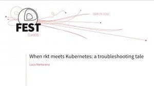 Embedded thumbnail for When rkt meets Kubernetes: a troubleshooting tale