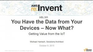 Embedded thumbnail for AWS re:Invent 2015 | (MBL305) You Have Data from the Devices, Now What?: The Value of the IoT