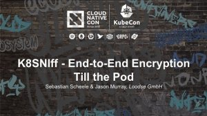 Embedded thumbnail for K8SNIff - End-to-End Encryption Till the Pod [A] - Sebastian Scheele & Jason Murray, Loodse GmbH