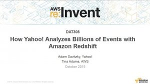 Embedded thumbnail for AWS re:Invent 2015 | (DAT308) How Yahoo! Analyzes Billions of Events a Day on Amazon Redshift