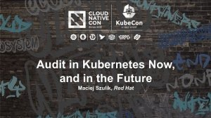 Embedded thumbnail for Audit in Kubernetes Now, and in the Future [B] - Maciej Szulik, Red Hat