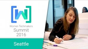 Embedded thumbnail for Women Techmakers Seattle Summit 2016
