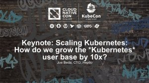 Embedded thumbnail for Keynote: Scaling Kubernetes: How do we grow the *Kubernetes* user base by 10x? - Joe Beda