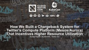 Embedded thumbnail for How We Built a Chargeback System for Twitter's Compute Platform (Mesos/Aurora)