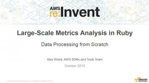 Embedded thumbnail for AWS re:Invent 2015 | (DEV309) Large-Scale Metrics Analysis in Ruby