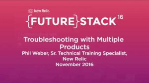 "Embedded thumbnail for FutureStack16 SF: ""Troubleshooting with Multiple Products,"" Phil Weber, New Relic"