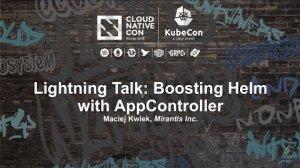 Embedded thumbnail for Lightning Talk: Boosting Helm with AppController - Maciej Kwiek, Mirantis Inc.