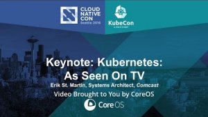 Embedded thumbnail for Keynote: Kubernetes: As Seen On TV by Erik St. Martin, Systems Architect, Comcast