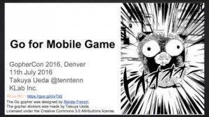Embedded thumbnail for GopherCon 2016: Takuya Ueda - Go for Mobile Games
