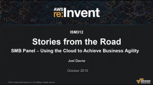 Embedded thumbnail for AWS re:Invent 2015   (ISM312) SMB Panel—Using the Cloud to Achieve Business Agility