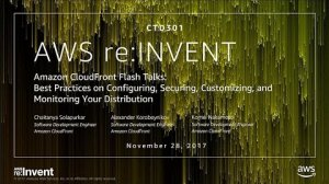 Embedded thumbnail for AWS re:Invent 2017: Amazon CloudFront Flash Talks: Best Practices on Configuring, Se (CTD301)