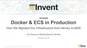 Embedded thumbnail for AWS re:Invent 2015 | (DVO308) Docker & ECS: Migrating Infrastructures from Heroku to AWS