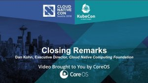 Embedded thumbnail for Closing Remarks - Dan Kohn, Executive Director, Cloud Native Computing Foundation