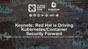 Embedded thumbnail for Keynote: Red Hat is Driving Kubernetes/Container Security Forward - Clayton Coleman