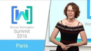 Embedded thumbnail for Women Techmakers Paris Summit 2016: Overcoming Your Own Barriers