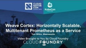 Embedded thumbnail for Weave Cortex: Horizontally Scalable, Multitenant Prometheus as a Service by Tom Wilkie, Weaveworks