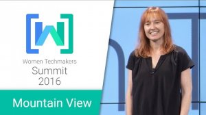 Embedded thumbnail for Women Techmakers Mountain View Summit 2016: Change Catalyst