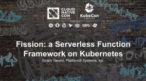 Embedded thumbnail for Fission: a Serverless Function Framework on Kubernetes [B] - Soam Vasani, Platform9 Systems, Inc.