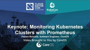 Embedded thumbnail for Keynote: Monitoring Kubernetes Clusters with Prometheus by Fabian Reinartz, CoreOS