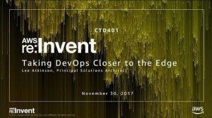 Embedded thumbnail for AWS re:Invent 2017: Taking DevOps Closer to the AWS Edge (CTD401)