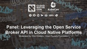 Embedded thumbnail for Panel: Leveraging the Open Service Broker API in Cloud Native Platforms [I]