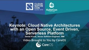 Embedded thumbnail for Keynote: Cloud Native Architectures with an Open Source, Event Driven, Serverless Platform