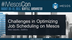 Embedded thumbnail for Challenges in Optimizing Job Scheduling On Mesos