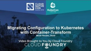 Embedded thumbnail for Migrating Configuration to Kubernetes with Container-Transform by Micah Hausler, Skuid