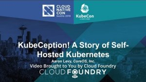 Embedded thumbnail for KubeCeption! A Story of Self-Hosted Kubernetes by Aaron Levy, CoreOS, Inc.