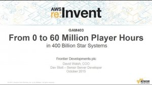 Embedded thumbnail for AWS re:Invent 2015 | (GAM403) From 0 to 60 Million Player Hours in 400B Star Systems
