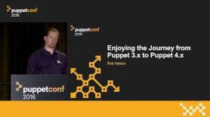 Embedded thumbnail for Enjoying the Journey From Puppet 3.x to 4.x – Rob Nelson at PuppetConf 2016