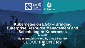 Embedded thumbnail for Kubernetes on EGO -- Bringing Enterprise Resource Management and Scheduling to Kubernetes