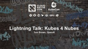 Embedded thumbnail for Lightning Talk: Kubes 4 Nubes - Tom Brown, OpenAI