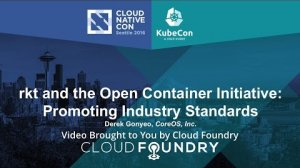 Embedded thumbnail for rkt and the Open Container Initiative: Promoting Industry Standards by Derek Gonyeo, CoreOS, Inc.
