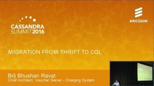Embedded thumbnail for Migration from Thrift to CQL (Brij Bhushan Ravat, Ericsson) | Cassandra Summit 2016
