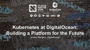 Embedded thumbnail for Kubernetes at DigitalOcean: Building a Platform for the Future [B] - Joonas Bergius, DigitalOcean