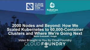 Embedded thumbnail for 2000 Nodes and Beyond: How We Scaled Kubernetes to 60,000-Container Clusters