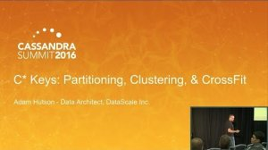 Embedded thumbnail for C* Keys: Partitioning, Clustering, & CrossFit (Adam Hutson, DataScale) | Cassandra Summit 2016