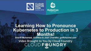 Embedded thumbnail for Learning How to Pronounce Kubernetes to Production in 3 Months! by Sheriff Mohamed, GolfNow