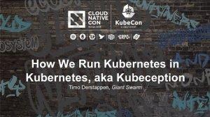 Embedded thumbnail for How We Run Kubernetes in Kubernetes, aka Kubeception [I] - Timo Derstappen, Giant Swarm