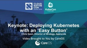 Embedded thumbnail for Keynote: Deploying Kubernetes with an 'Easy Button' by Chris Gaun, Apprenda