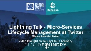 Embedded thumbnail for Lightning Talk - Micro-Services Lifecycle Management at Twitter by Micheal Benedict, Twitter