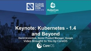 Embedded thumbnail for Keynote: Kubernetes - 1.4 and Beyond by David Aronchick, Senior Product Manager, Google