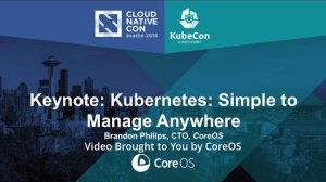 Embedded thumbnail for Keynote: Kubernetes: Simple to Manage Anywhere - Brandon Philips, CTO, CoreOS