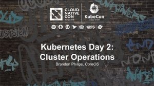 Embedded thumbnail for Kubernetes Day 2: Cluster Operations [I] - Brandon Philips, CoreOS