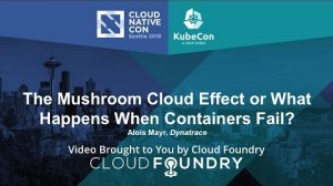 Embedded thumbnail for The Mushroom Cloud Effect or What Happens When Containers Fail? by Alois Mayr, Dynatrace